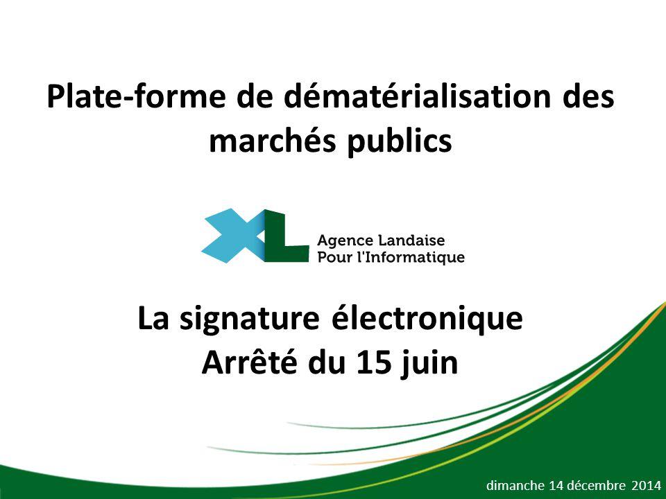 Plate-forme de dématérialisation des marchés publics La signature électronique Arrêté du 15 juin dimanche 14 décembre 2014