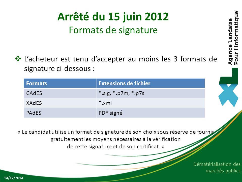 Dématérialisation des marchés publics Arrêté du 15 juin 2012 Formats de signature  L'acheteur est tenu d'accepter au moins les 3 formats de signature