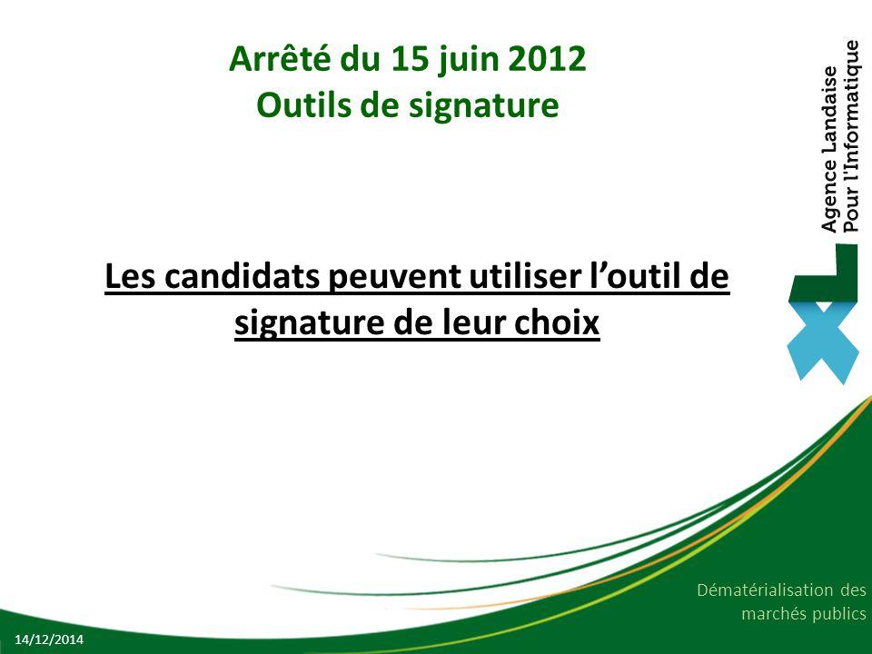 Dématérialisation des marchés publics Arrêté du 15 juin 2012 Outils de signature Les candidats peuvent utiliser l'outil de signature de leur choix 14/