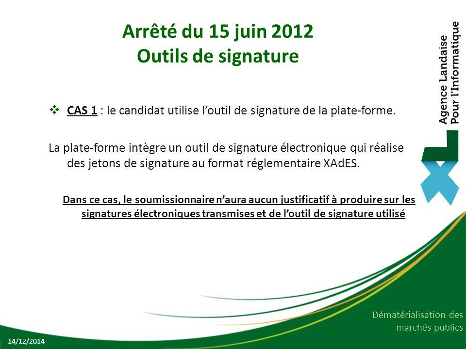 Dématérialisation des marchés publics Arrêté du 15 juin 2012 Outils de signature  CAS 1 : le candidat utilise l'outil de signature de la plate-forme.