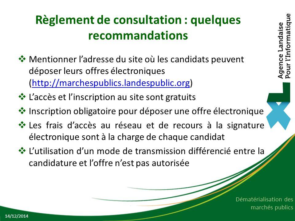 Dématérialisation des marchés publics Règlement de consultation : quelques recommandations  Mentionner l'adresse du site où les candidats peuvent dép