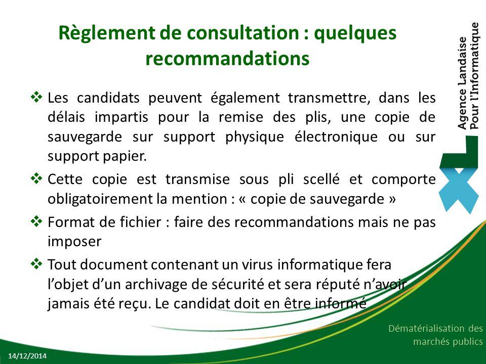 Dématérialisation des marchés publics Règlement de consultation : quelques recommandations  Les candidats peuvent également transmettre, dans les dél