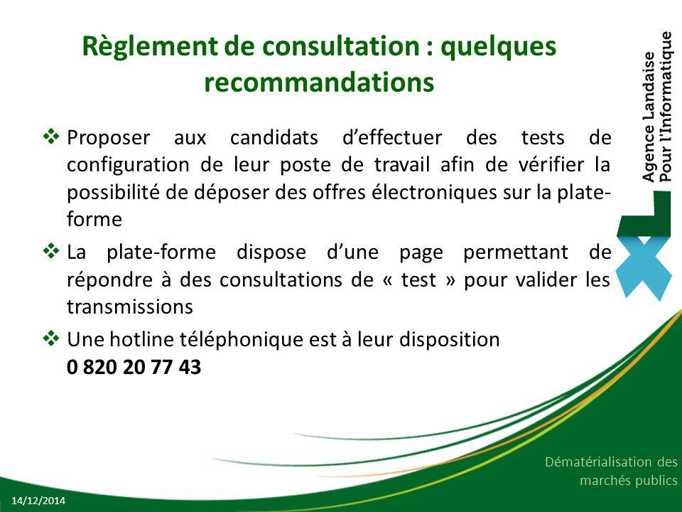 Dématérialisation des marchés publics Règlement de consultation : quelques recommandations  Proposer aux candidats d'effectuer des tests de configura