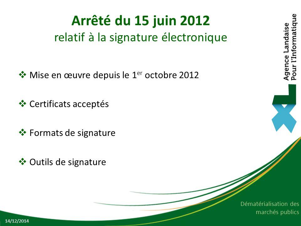 Dématérialisation des marchés publics Arrêté du 15 juin 2012 Certificats acceptés  Types de certificats délivrés par des autorités de certification :  Deux niveaux d'exigence : ** ou *** 14/12/2014 Liste de confianceAutorités PRIS V1 (France)Chambersign, CertEurope, etc… RGS (France)Chambersign, CertEurope, etc… Trusted Lists (UE)StartCom Ltd, Startssl.com, etc…