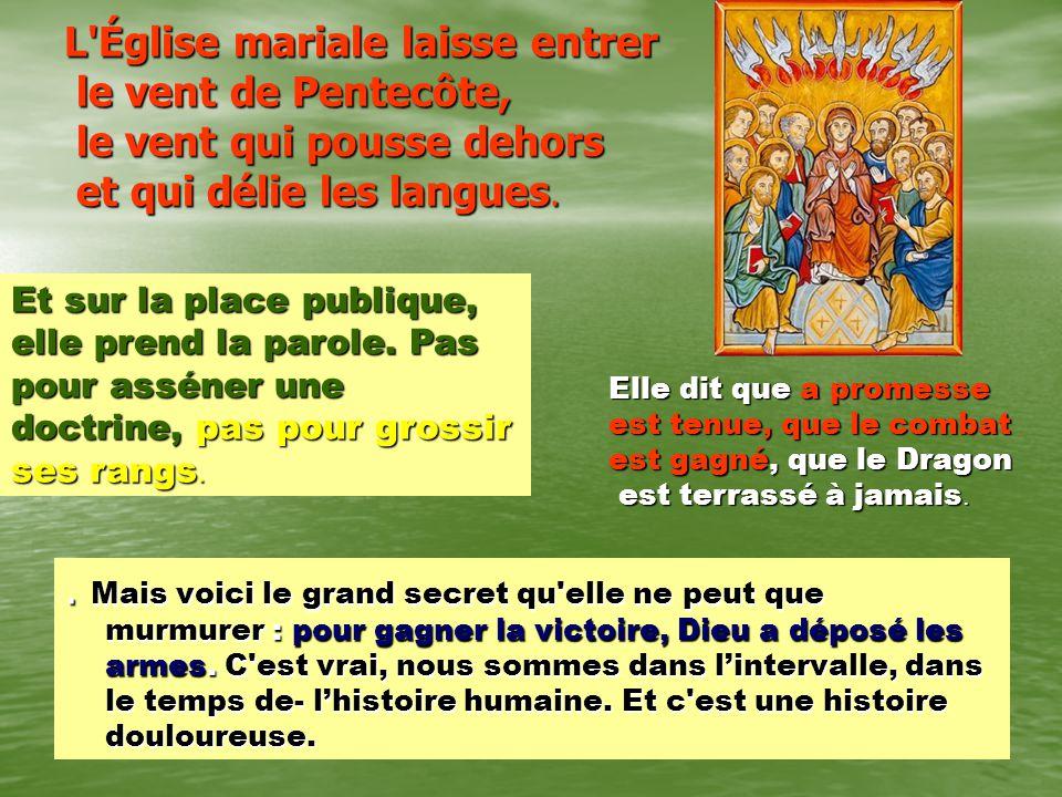 L Église mariale laisse entrer le vent de Pentecôte, le vent qui pousse dehors et qui délie les langues..