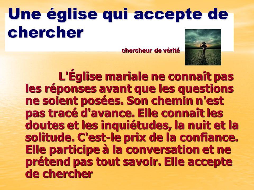 Une église qui accepte de chercher L Église mariale ne connaît pas les réponses avant que les questions ne soient posées.