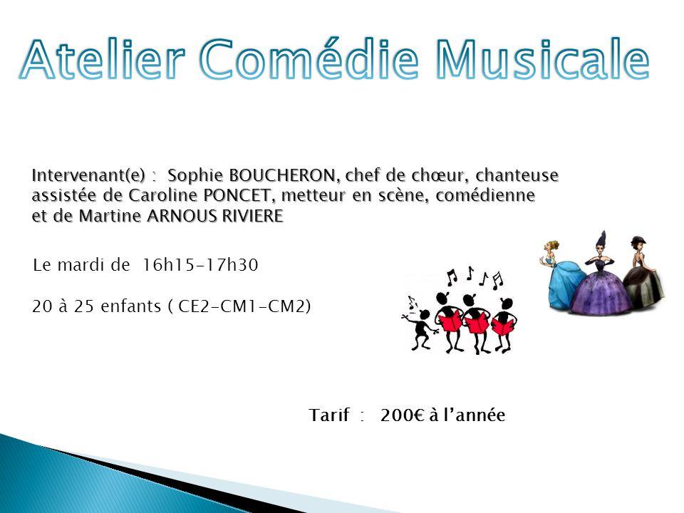 Intervenant(e) : Sophie BOUCHERON, chef de chœur, chanteuse assistée de Caroline PONCET, metteur en scène, comédienne et de Martine ARNOUS RIVIERE Le mardi de 16h15-17h30 20 à 25 enfants ( CE2-CM1-CM2) Tarif : 200€ à l'année