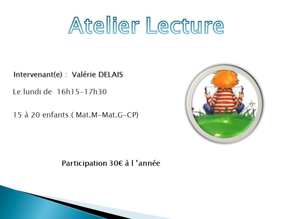 Intervenant(e) : Valérie DELAIS Le lundi de 16h15-17h30 15 à 20 enfants ( Mat.M-Mat.G-CP) Participation 30€ à l 'année