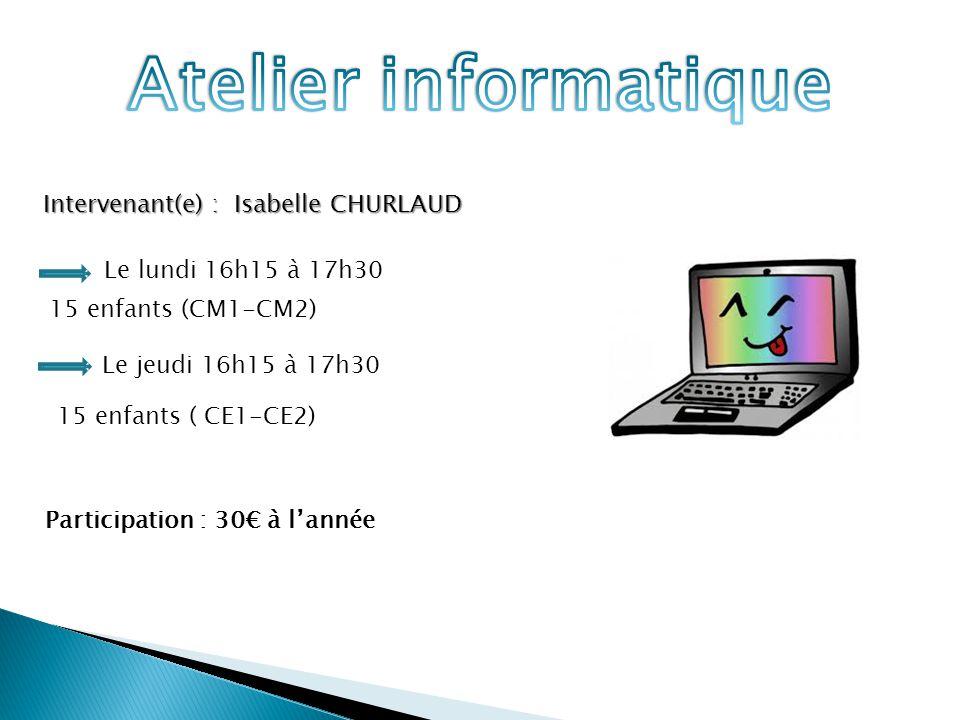 Intervenant(e) : Isabelle CHURLAUD Le lundi 16h15 à 17h30 15 enfants (CM1-CM2) Participation : 30€ à l'année Le jeudi 16h15 à 17h30 15 enfants ( CE1-C