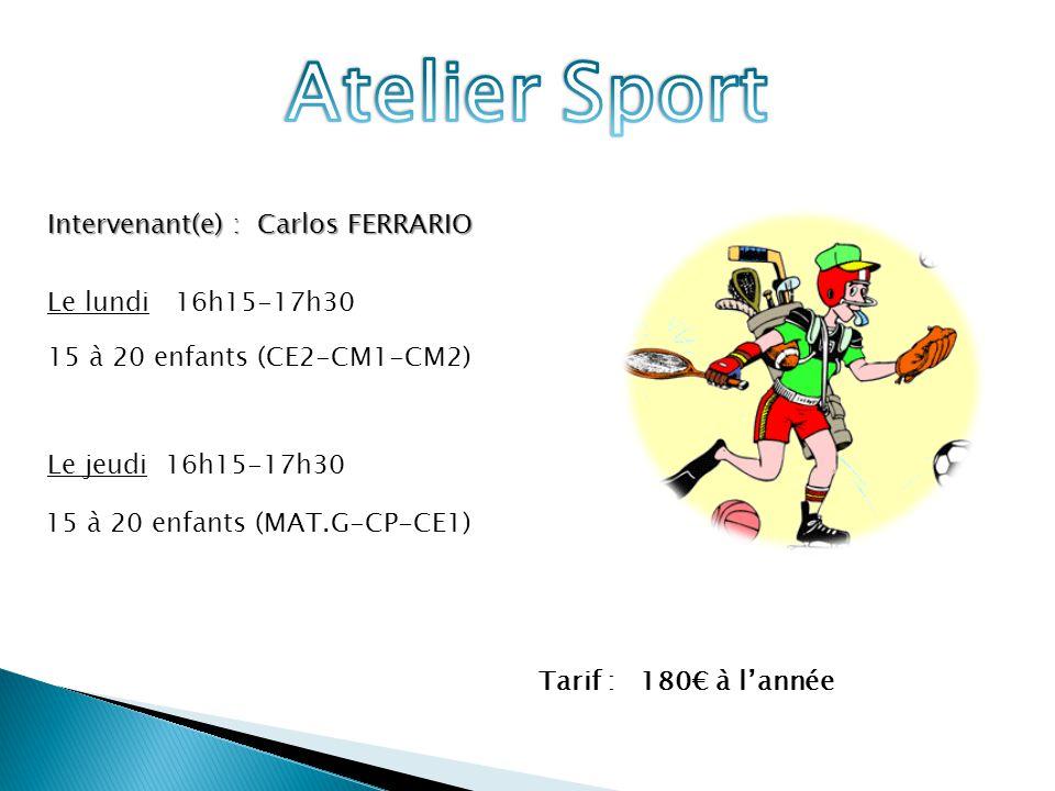 Intervenant(e) : Carlos FERRARIO Le lundi 16h15-17h30 15 à 20 enfants (CE2-CM1-CM2) Le jeudi 16h15-17h30 15 à 20 enfants (MAT.G-CP-CE1) Tarif : 180€ à