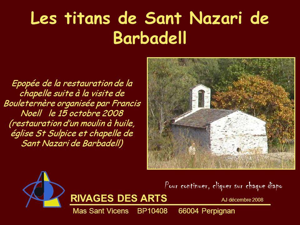RIVAGES DES ARTS Les titans de Sant Nazari de Barbadell Epopée de la restauration de la chapelle suite à la visite de Bouleternère organisée par Franc
