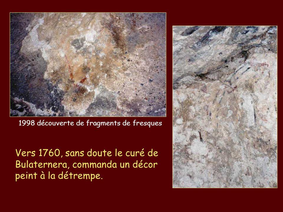1998 découverte de fragments de fresques Vers 1760, sans doute le curé de Bulaternera, commanda un décor peint à la détrempe.