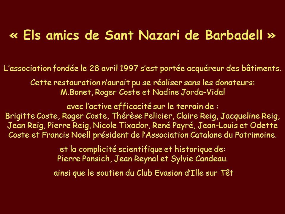 « Els amics de Sant Nazari de Barbadell » L'association fondée le 28 avril 1997 s'est portée acquéreur des bâtiments. Cette restauration n'aurait pu s