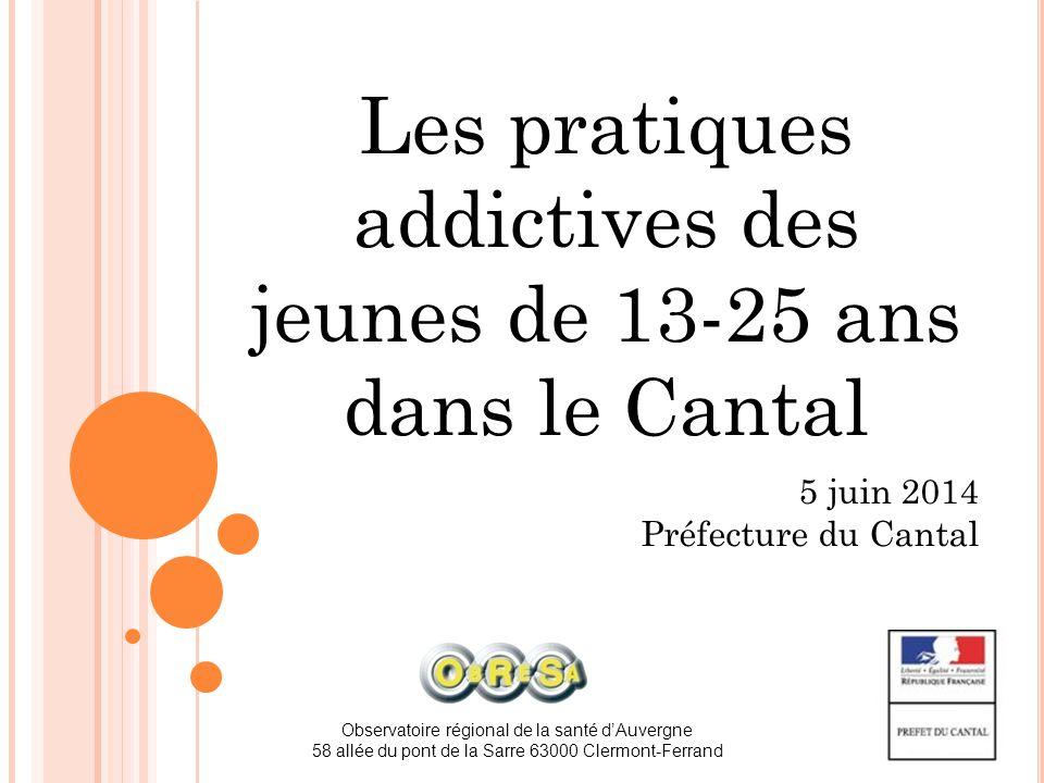 Les pratiques addictives des jeunes de 13-25 ans dans le Cantal 5 juin 2014 Préfecture du Cantal Observatoire régional de la santé d'Auvergne 58 allée