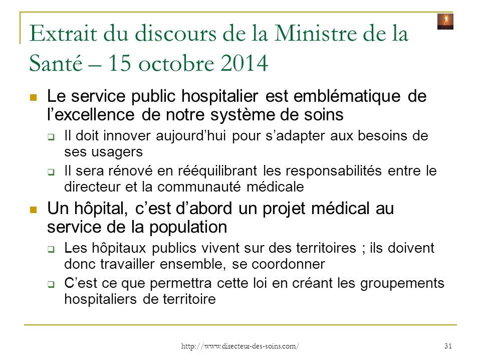 http://www.directeur-des-soins.com/ 31 Extrait du discours de la Ministre de la Santé – 15 octobre 2014 Le service public hospitalier est emblématique