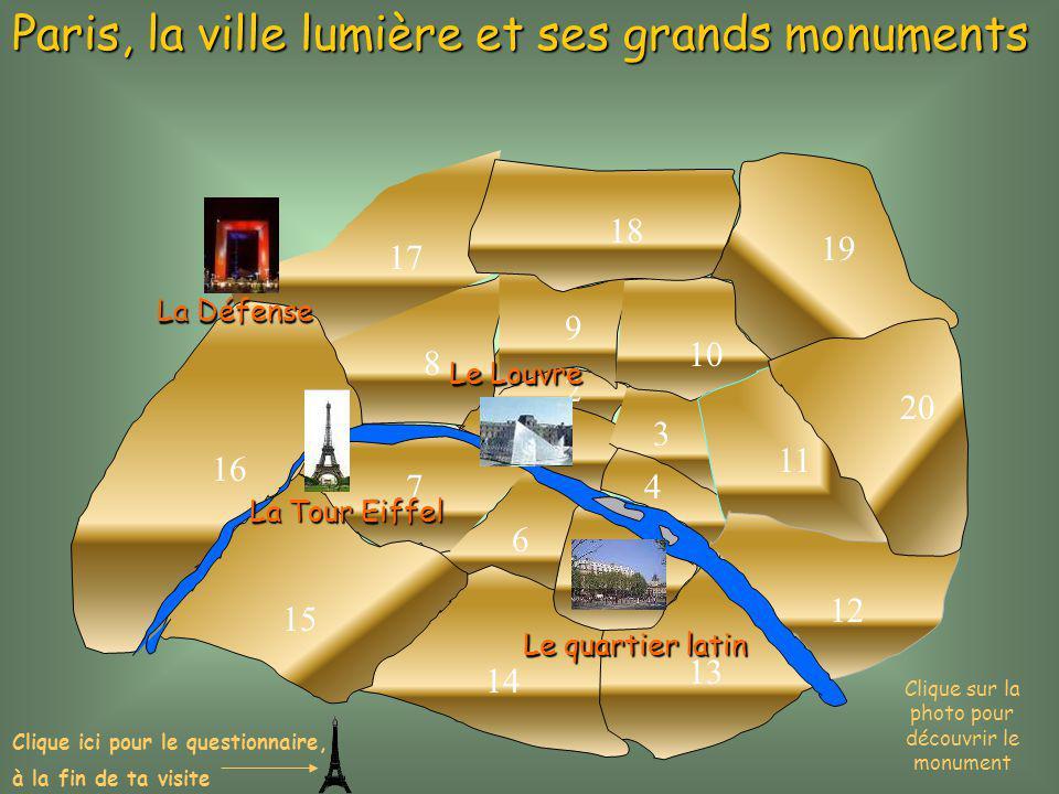 1 2 3 4 5 6 7 8 9 10 11 12 13 14 15 16 17 18 19 20 Paris, la ville lumière et ses grands monuments LaTourEiffel La Tour Eiffel Le Louvre Clique sur la
