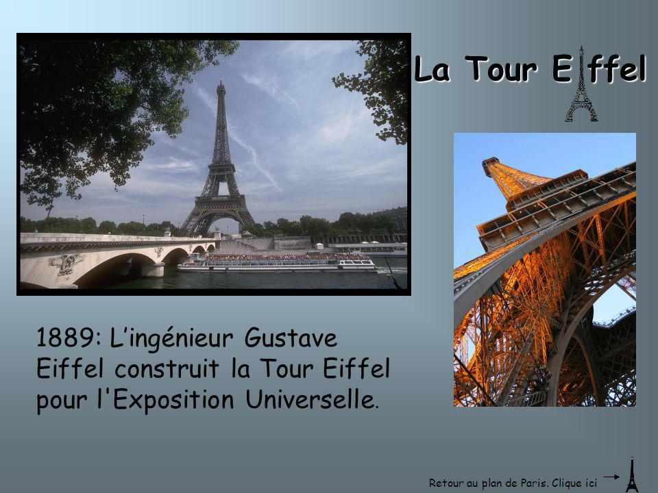 La Tour E ffel 1889: L'ingénieur Gustave Eiffel construit la Tour Eiffel pour l'Exposition Universelle. Retour au plan de Paris. Clique ici