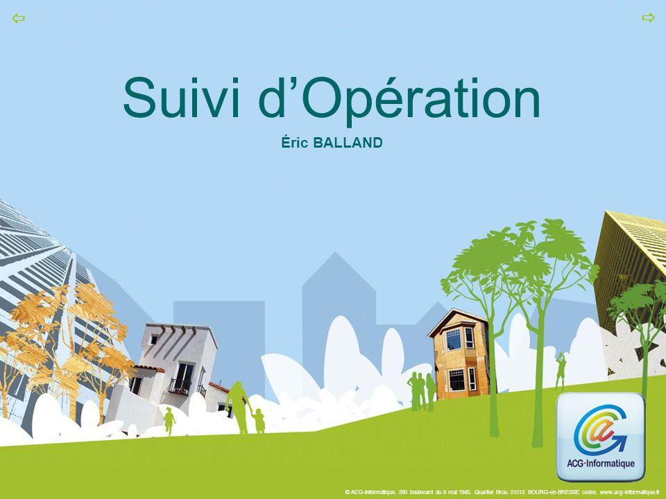 © ACG-Informatique. 390 boulevard du 8 mai 1945. Quartier Brou. 01013 BOURG-en-BRESSE cedex. www.acg-informatique.fr   Suivi d'Opération Éric BALLAN