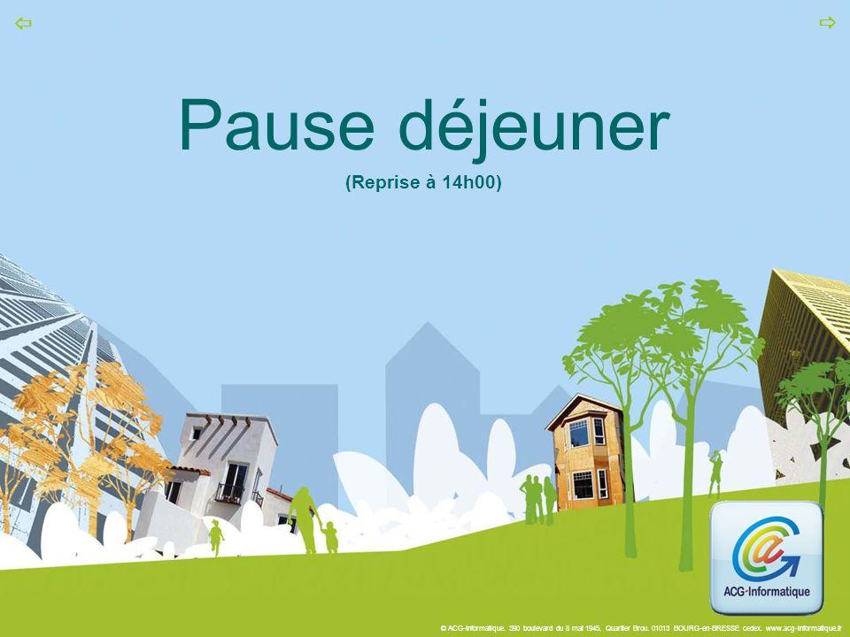 © ACG-Informatique. 390 boulevard du 8 mai 1945. Quartier Brou. 01013 BOURG-en-BRESSE cedex. www.acg-informatique.fr   Pause déjeuner (Reprise à 14h