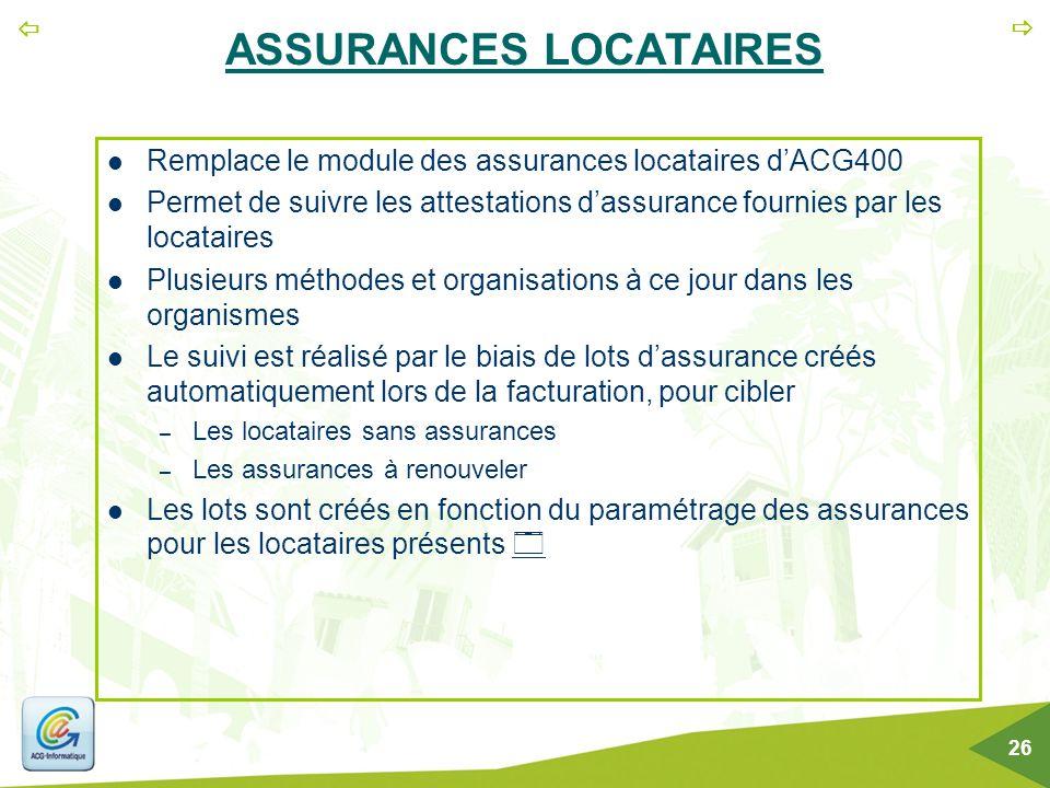   26 ASSURANCES LOCATAIRES Remplace le module des assurances locataires d'ACG400 Permet de suivre les attestations d'assurance fournies par les loca