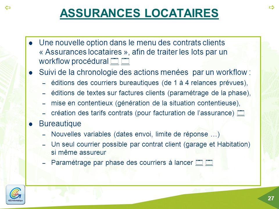   27 ASSURANCES LOCATAIRES Une nouvelle option dans le menu des contrats clients « Assurances locataires », afin de traiter les lots par un workflow