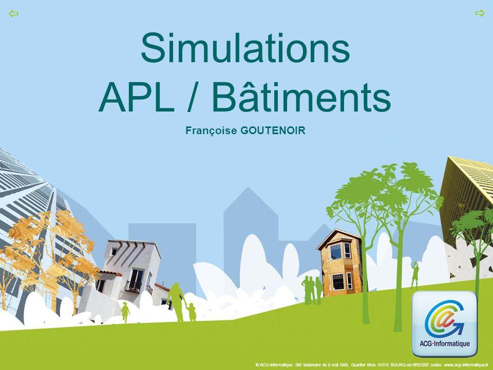 © ACG-Informatique. 390 boulevard du 8 mai 1945. Quartier Brou. 01013 BOURG-en-BRESSE cedex. www.acg-informatique.fr   Simulations APL / Bâtiments F