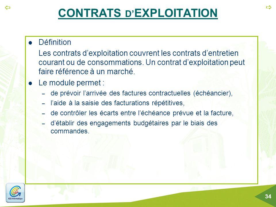   34 CONTRATS D' EXPLOITATION Définition Les contrats d'exploitation couvrent les contrats d'entretien courant ou de consommations. Un contrat d'exp