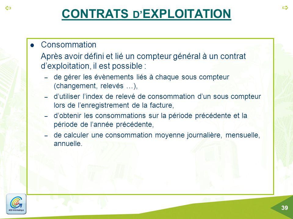   39 CONTRATS D' EXPLOITATION Consommation Après avoir défini et lié un compteur général à un contrat d'exploitation, il est possible : – de gérer l