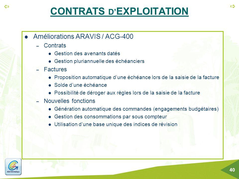   40 CONTRATS D' EXPLOITATION Améliorations ARAVIS / ACG-400 – Contrats Gestion des avenants datés Gestion pluriannuelle des échéanciers – Factures