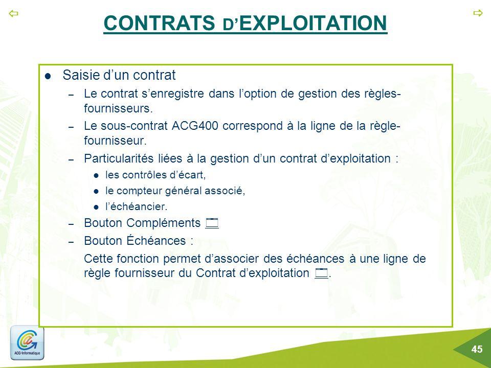   45 CONTRATS D' EXPLOITATION Saisie d'un contrat – Le contrat s'enregistre dans l'option de gestion des règles- fournisseurs. – Le sous-contrat ACG