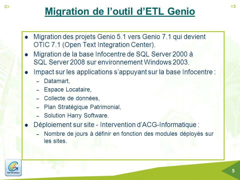   5 Migration de l'outil d'ETL Genio Migration des projets Genio 5.1 vers Genio 7.1 qui devient OTIC 7.1 (Open Text Integration Center). Migration d