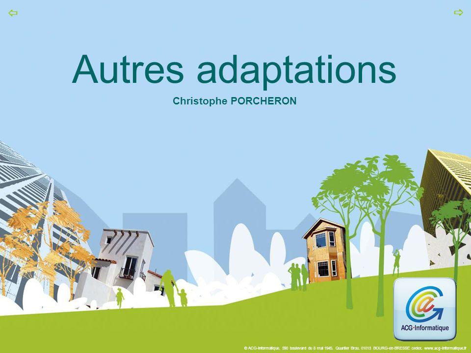 © ACG-Informatique. 390 boulevard du 8 mai 1945. Quartier Brou. 01013 BOURG-en-BRESSE cedex. www.acg-informatique.fr   Autres adaptations Christophe