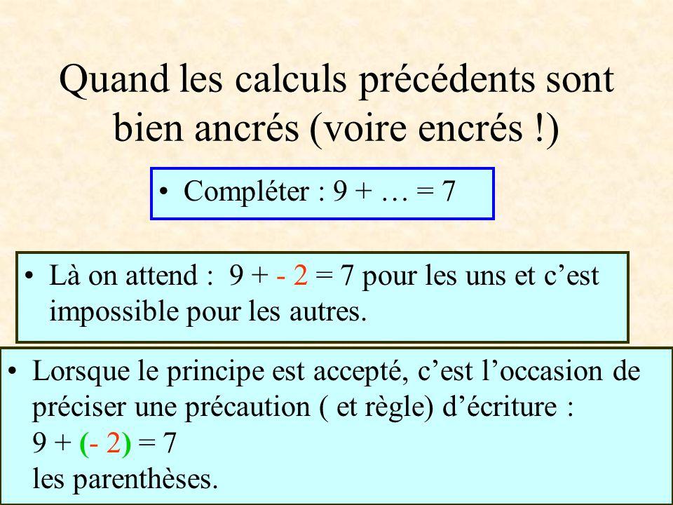 Quand les calculs précédents sont bien ancrés (voire encrés !) Compléter : 9 + … = 7 Là on attend : 9 + - 2 = 7 pour les uns et c'est impossible pour