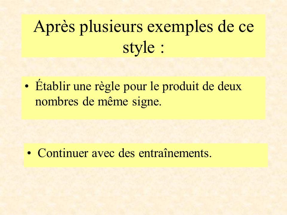 Après plusieurs exemples de ce style : Établir une règle pour le produit de deux nombres de même signe. Continuer avec des entraînements.