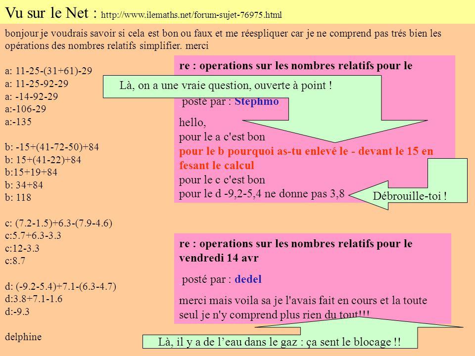bonjour je voudrais savoir si cela est bon ou faux et me réespliquer car je ne comprend pas trés bien les opérations des nombres relatifs simplifier.