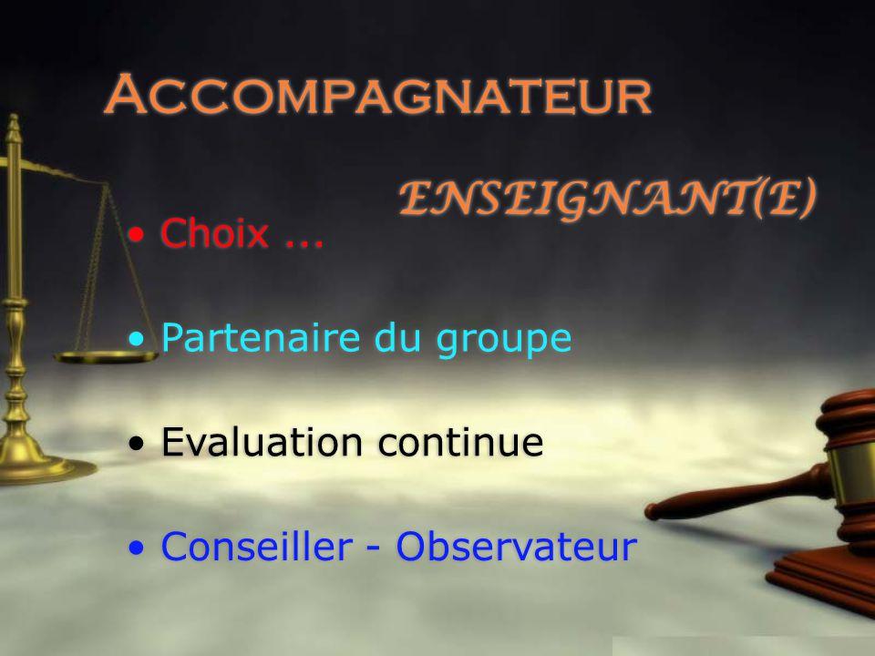 Accompagnateur Partenaire du groupe Evaluation continue Conseiller - Observateur Choix...