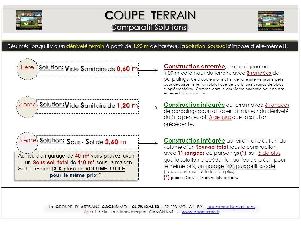 C OUPE T ERRAIN Comparatif Solutions ! S ous - S ol de 2,60 m V ide S anitaire de 1,20 m S olution : 2 ème S olution : V ide S anitaire de 0,60 m V id