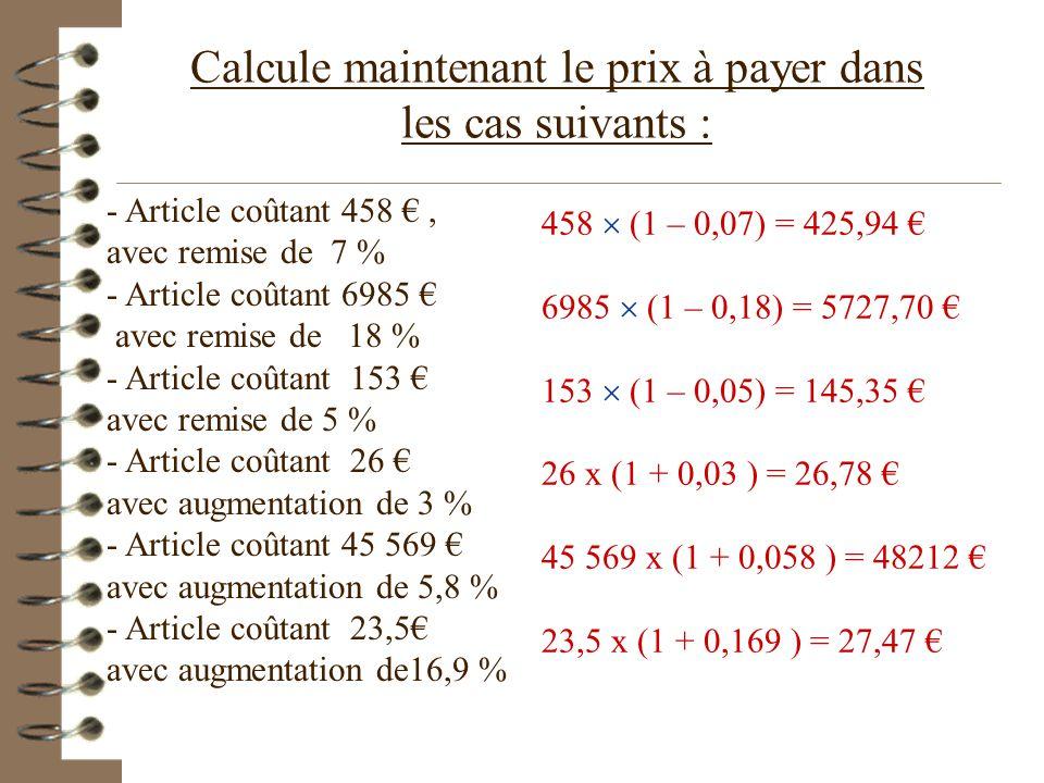 Et appliquons Augmenter de t % c' est multiplier par 1+ t/100 Par exemple augmenter de 2,5 % c'est multiplier par 1,025 Diminuer de t %, c'est multipl