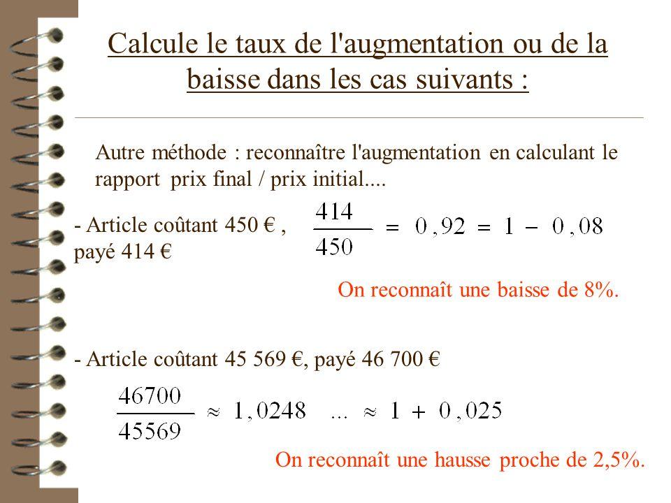 450 € - 414 € = 36 € 3600/450 = 8 baisse de 8 % 7000 € - 6985 € = 15 € 1500/6985 ~ 0,2 hausse proche de 0,2 % 1523 € - 1400 € = 123 € 12300/1523 ~ 4,8