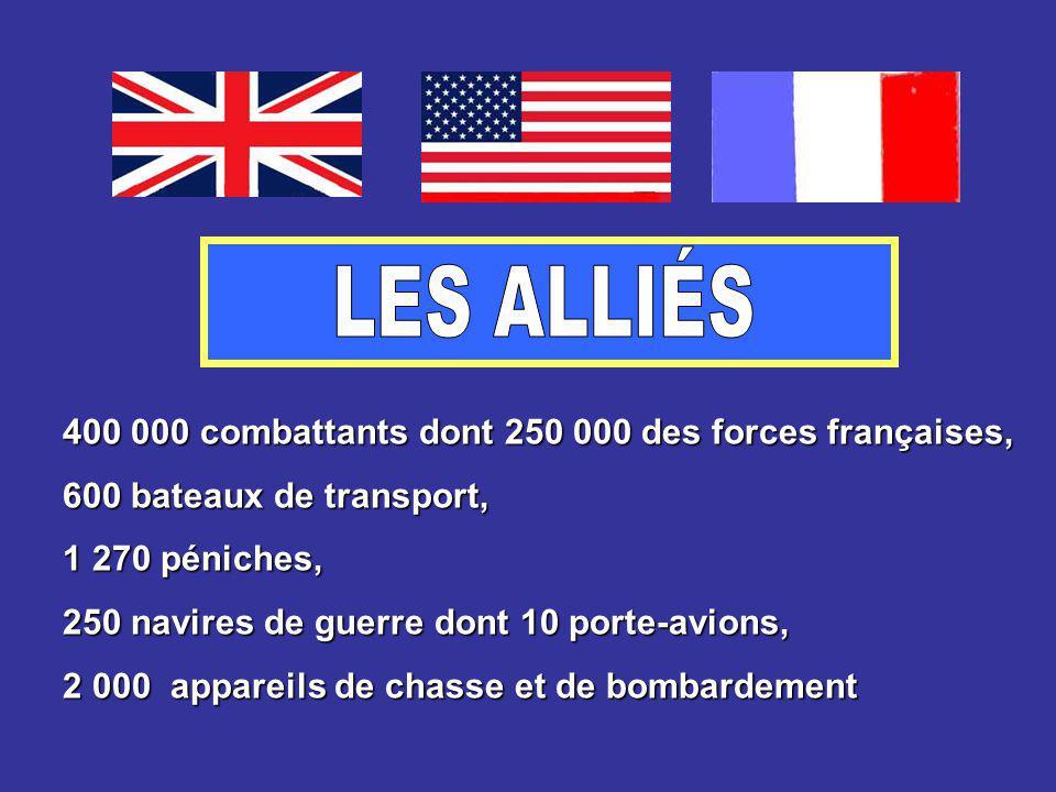 400 000 combattants dont 250 000 des forces françaises, 600 bateaux de transport, 1 270 péniches, 250 navires de guerre dont 10 porte-avions, 2 000 appareils de chasse et de bombardement
