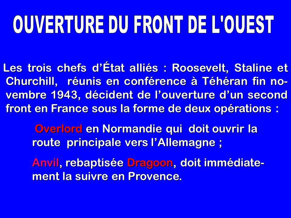Les trois chefs d'État alliés : Roosevelt, Staline et Churchill, réunis en conférence à Téhéran fin no- vembre 1943, décident de l'ouverture d'un second front en France sous la forme de deux opérations Les trois chefs d'État alliés : Roosevelt, Staline et Churchill, réunis en conférence à Téhéran fin no- vembre 1943, décident de l'ouverture d'un second front en France sous la forme de deux opérations : Overlord en Normandie qui doit ouvrir la route principale vers l'Allemagne ; Anvil, rebaptisée Dragoon, doit immédiate- ment la suivre en Provence.