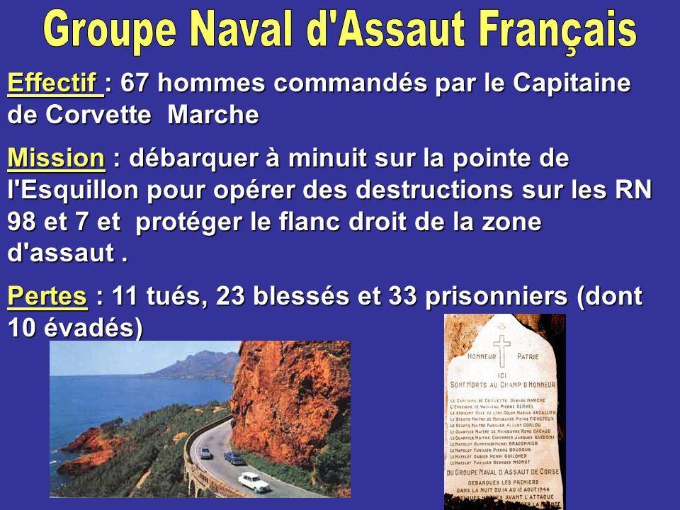Effectif : 67 hommes commandés par le Capitaine de Corvette Marche Mission Mission : débarquer à minuit sur la pointe de l Esquillon pour opérer des destructions sur les RN 98 et 7 et protéger le flanc droit de la zone d assaut.