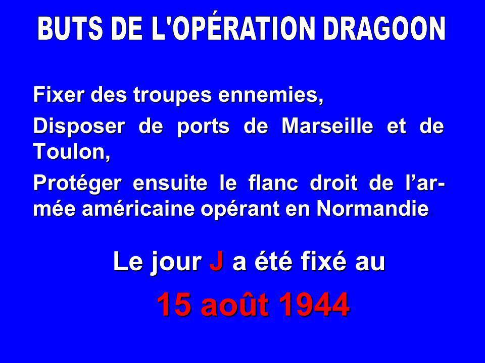 Fixer des troupes ennemies, Disposer de ports de Marseille et de Toulon, Protéger ensuite le flanc droit de l'ar- mée américaine opérant en Normandie Protéger ensuite le flanc droit de l'ar- mée américaine opérant en Normandie.