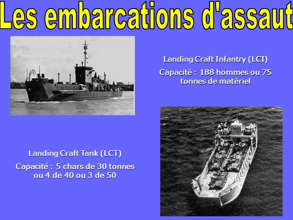 Landing Craft Infantry (LCI) Capacité : 188 hommes ou 75 tonnes de matériel Landing Craft Tank (LCT) Capacité : 5 chars de 30 tonnes ou 4 de 40 ou 3 d