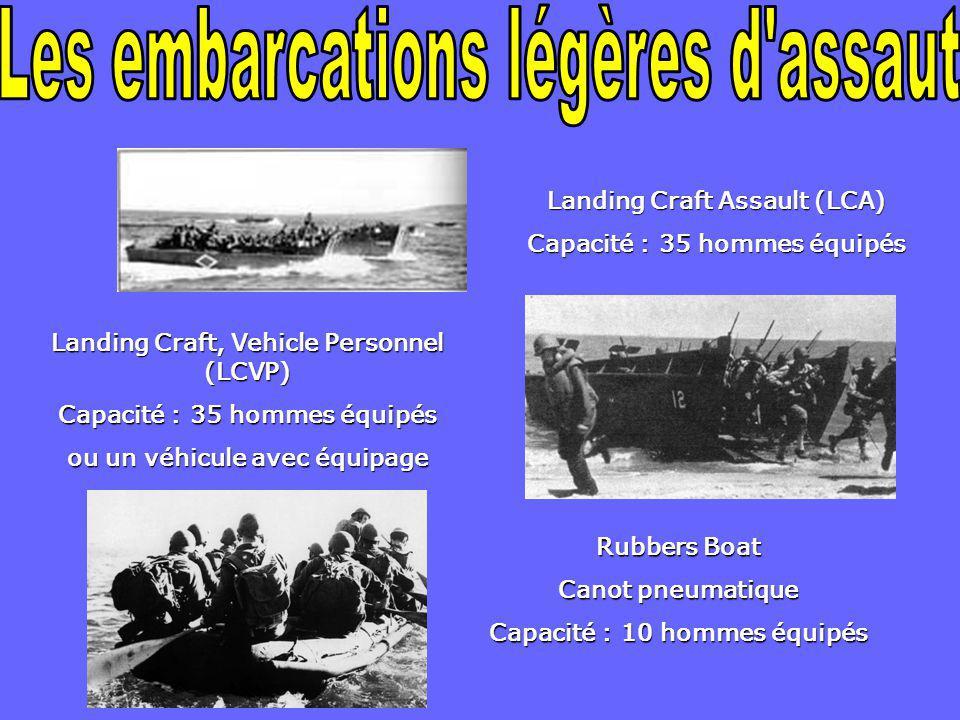 Landing Craft Assault (LCA) Capacité : 35 hommes équipés Landing Craft, Vehicle Personnel (LCVP) Capacité : 35 hommes équipés ou un véhicule avec équipage Rubbers Boat Canot pneumatique Capacité : 10 hommes équipés