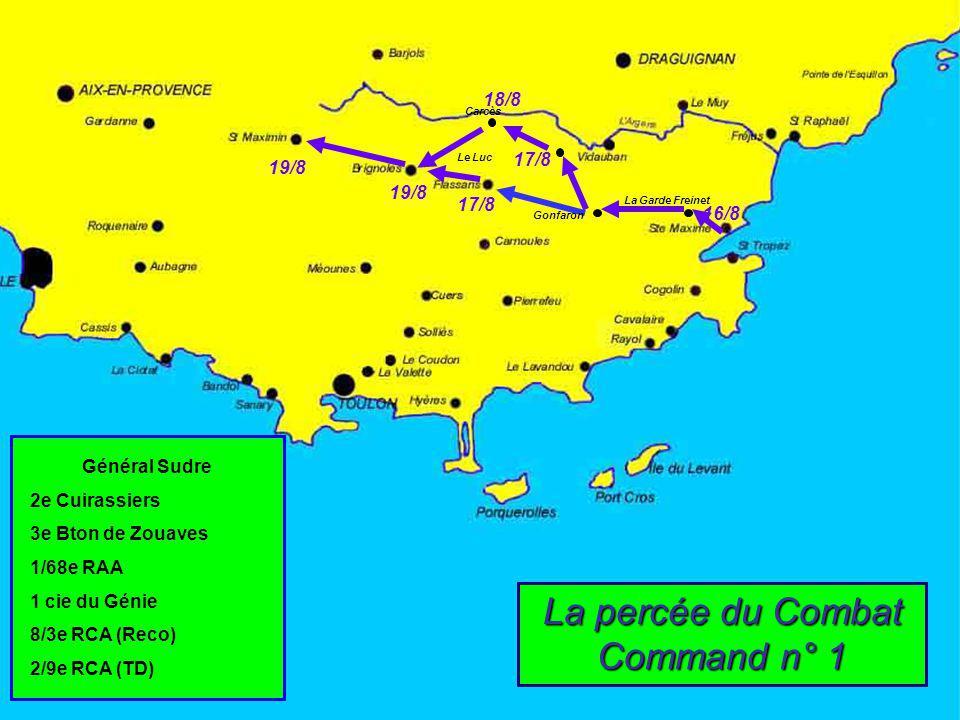 17/8 Gonfaron La Garde Freinet Carcès Le Luc 16/8 18/8 19/8 17/8 19/8 La percée du Combat Command n° 1 Général Sudre 2e Cuirassiers 3e Bton de Zouaves 1/68e RAA 1 cie du Génie 8/3e RCA (Reco) 2/9e RCA (TD)