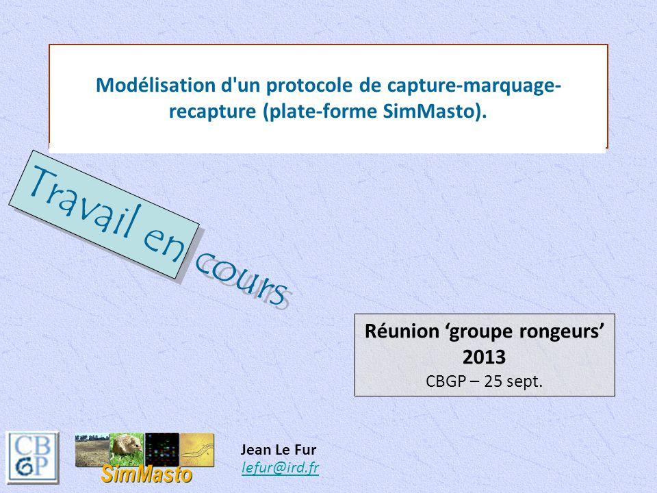 Modélisation d'un protocole de capture-marquage- recapture (plate-forme SimMasto). Jean Le Fur lefur@ird.frlefur@ird.fr Réunion 'groupe rongeurs' 2013