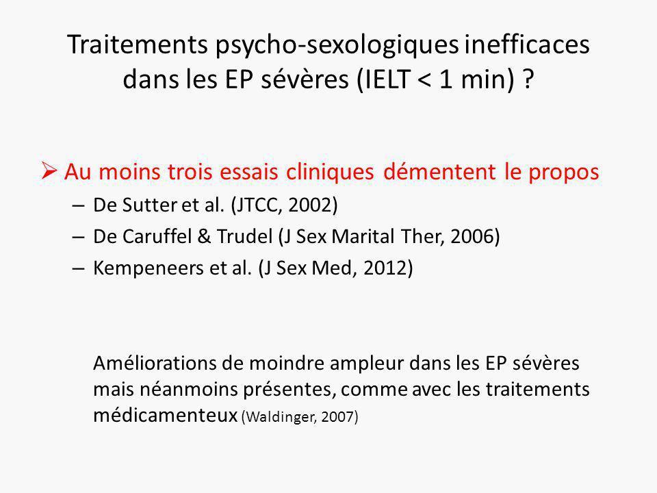 Traitements psycho-sexologiques inefficaces dans les EP sévères (IELT < 1 min) .
