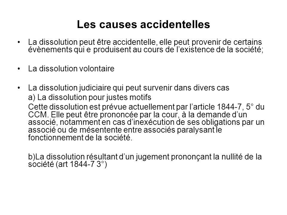 Les causes accidentelles La dissolution peut être accidentelle, elle peut provenir de certains évènements qui e produisent au cours de l'existence de