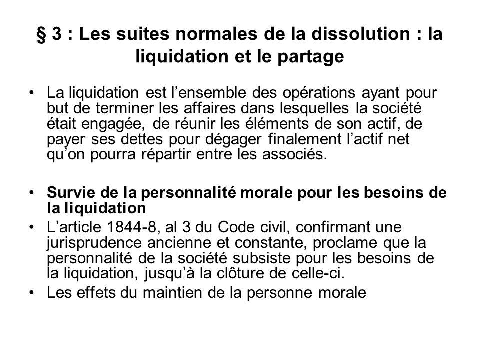 § 3 : Les suites normales de la dissolution : la liquidation et le partage La liquidation est l'ensemble des opérations ayant pour but de terminer les